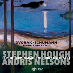 Piano Concertos by Dvořák ,   Schumann ;   Stephen Hough ,   City of Birmingham Symphony Orchestra ,   Andris Nelsons