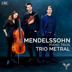 Piano Trios by Mendelssohn ;   Trio Metral