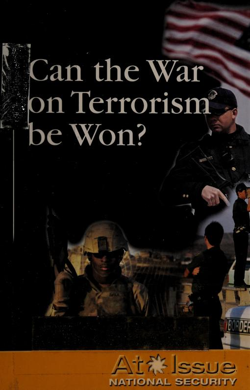 Can the War on Terrorism be won? by David Haugen and Susan Musser, book editors.