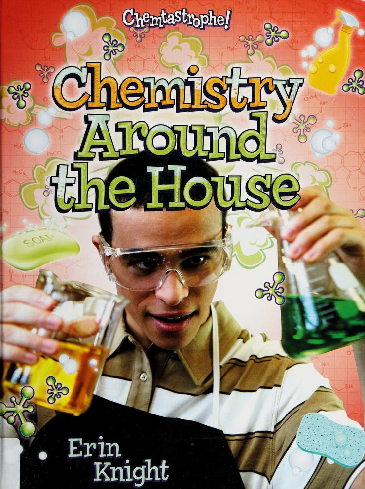 Chemistry around the house by Erin Knight