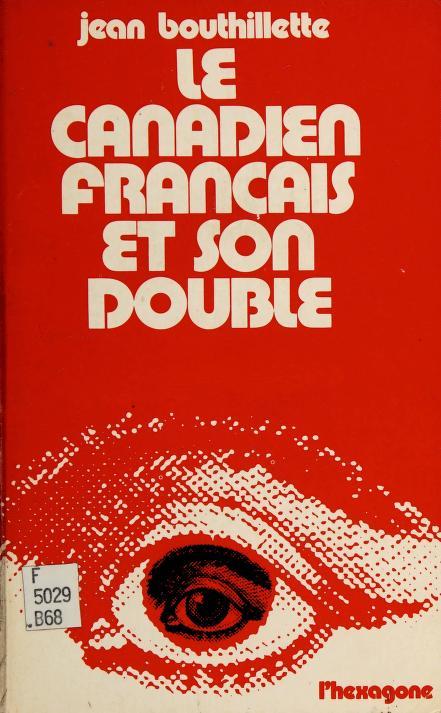 Le Canadien français et son double by Jean Bouthillette