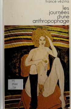 Cover of: Les journées d'une anthropophage | France Vézina