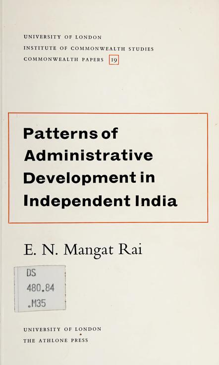 Patterns of administrative development in independent India by E. N. Mangat Rai